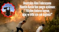 """Avustralya Alevi Federasyonu Yönetim Kurulu'dan yangın açıklması:""""Yitirilen binlerce hayvan, ağaç ve bitki için çok üzgünüz!"""""""
